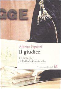Il giudice. Le battaglie di Raffaele Guariniello