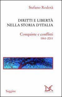 Diritti e libertà nella storia d'Italia. Conquiste e conflitti 1861-2011