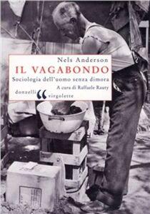 Foto Cover di Il vagabondo. Sociologia dell'uomo senza dimora, Libro di Nels Anderson, edito da Donzelli