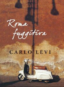 Roma fuggitiva - Carlo Levi,G. De Donato - ebook