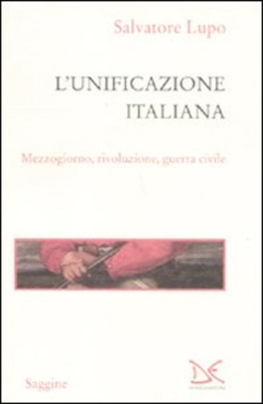 L' unificazione italiana. Mezzogiorno, rivoluzione, guerra civile - Salvatore Lupo - copertina