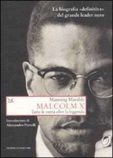 Rallydeicolliscaligeri.it Malcolm X. Tutte le verità oltre la leggenda. La biografia «definitiva» del grande leader nero Image