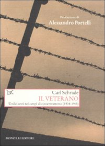 Libro Il veterano. Undici anni nei campi di concentramento (1934-1945) Carl Schrade