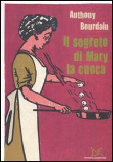 Il segreto di Mary la cuoca - Anthony Bourdain - copertina