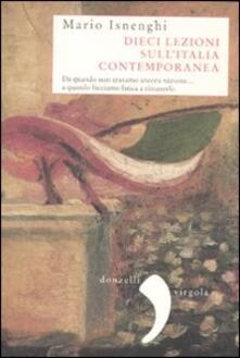 Dieci lezioni sullItalia contemporanea. Da quando non eravamo ancora nazione... a quando facciamo fatica a rimanerlo.pdf
