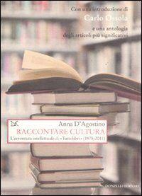 Raccontare cultura. L'avventura intellettuale di «Tuttolibri» (1975-2011)