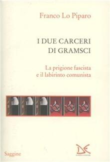 I due carceri di Gramsci. La prigione fascista e il labirinto del comunismo - Franco Lo Piparo - copertina