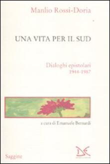 Una vita per il Sud. Dialoghi epistolari 1944-1987 - Manlio Rossi Doria - copertina