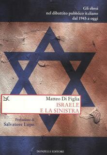 Israele e la sinistra. Gli ebrei nel dibattito pubblico italiano dal 1945 a oggi.pdf
