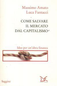 Come salvare il mercato dal capitalismo. Idee per un'altra finanza