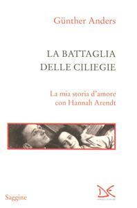 La battaglia delle ciliegie. La mia storia d'amore con Hannah Arendt