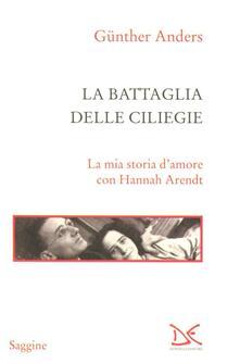 La battaglia delle ciliegie. La mia storia damore con Hannah Arendt.pdf