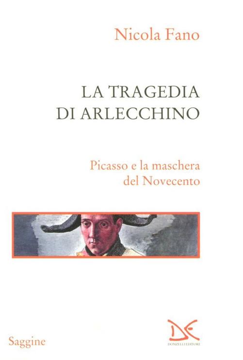 La tragedia di Arlecchino. Picasso e la maschera del Novecento