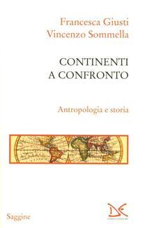 Continenti a confronto. Antropologia e storia - Francesca Giusti,Vincenzo Sommella - copertina