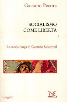 Socialismo come libertà. La storia lunga di Gaetano Salvemini - Gaetano Pecora - copertina