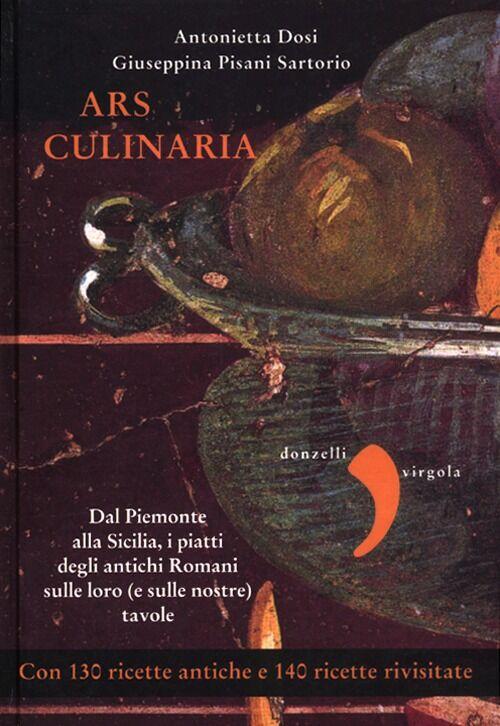 Ars culinaria. Dal Piemonte alla Sicilia, i piatti degli antichi Romani sulle loro (e sulle nostre) tavole