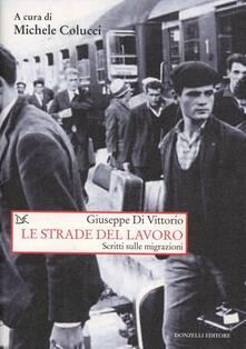 Le strade del lavoro. Scritti sulle migrazioni - Giuseppe Di Vittorio - copertina