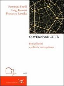 Governare città. Beni collettivi e politiche metropolitane - Fortunata Piselli,Luigi Burroni,Francesco Ramella - copertina