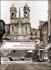 Dentro Roma. Storia del trasporto pubblico nella capitale (1900-1945)