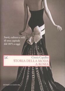Storia della moda a Roma. Sarti, culture e stili di una capitale dal 1871 a oggi - Cinzia Capalbo - copertina