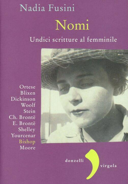 Nomi. Undici scritture al femminile. Blixen, Dickinson, Wolf, Stein, Ch. Brontë, E. Brontë, Shelley, Yourcenar, Bishop, Moore, Ortese