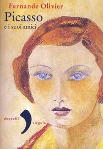 Libro Picasso e i suoi amici Fernande Olivier