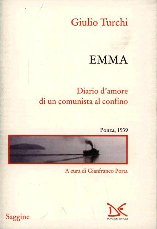 Emma. Diario d'amore di un comunista al confino. Ponza, 1939