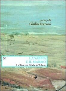 La sabbia e il marmo. La Toscana di Mario Tobino - copertina