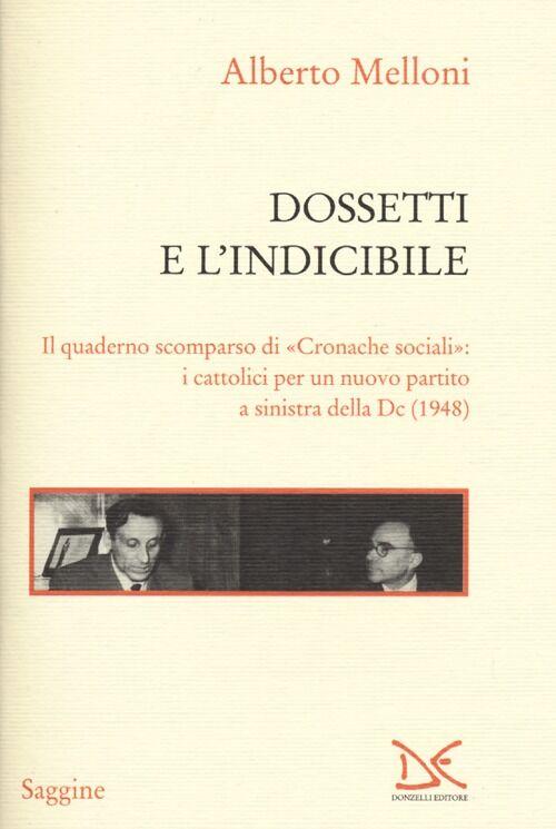 Dossetti e l'indicibile. Il quaderno scomparso di «Cronache sociali»: i cattolici per un nuovo partito a sinistra della DC (1948)