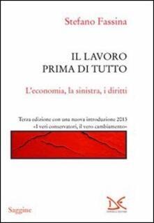 Il lavoro prima di tutto. L'economia, la sinistra, i diritti - Stefano Fassina - copertina