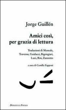 Amici così, per grazia di lettura - Jorge Guillén - copertina