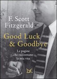 Good luck & goodbye. Le pagine che raccontano la mia vita - Francis Scott Fitzgerald - copertina