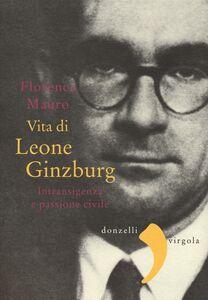 Foto Cover di Vita di Leone Ginzburg. Intransigenza e passione civile, Libro di Florence Mauro, edito da Donzelli