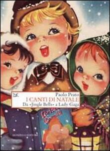 I canti di Natale. Da «Jingle Bells» a Lady Gaga - Paolo Prato - copertina