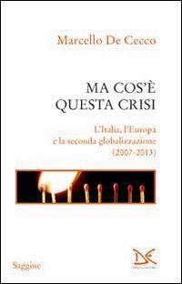 Ma cos'è questa crisi. L'Italia, l'Europa e la seconda globalizzazione (2007-2013)