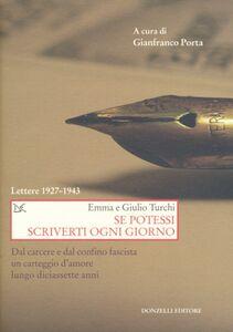 Libro Se potessi scriverti ogni giorno. Lettere 1927-1943 Giulio Turchi , Emma Turchi