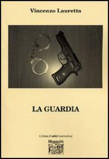 La guardia - Vincenzo Lauretta - copertina