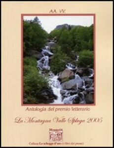 Antologia del Premio letterario La montagna valle Spluga 2005