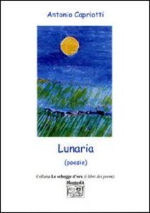 Foto Cover di Lunaria (poesie), Libro di Antonio Capriotti, edito da Montedit