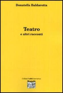 Teatro e altri racconti - Donatella Baldarotta - copertina