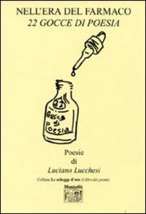 Nell'era del farmaco. 22 gocce di poesia