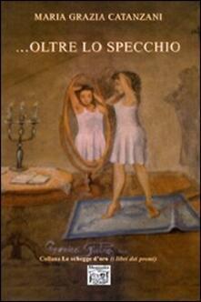 ... Oltre lo specchio - M. Grazia Catanzani - copertina