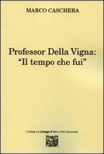 Professor Della Vigna: «Il tempo che fui»