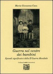 Libro Guerra nel ventre dei bambini. Episodi significativi della seconda guerra mondiale M. Giovanna Casu