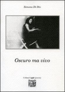 Oscuro ma vivo - Simona Di Dio - copertina