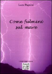 Come fulmini sul mare - Luca Pagnini - copertina