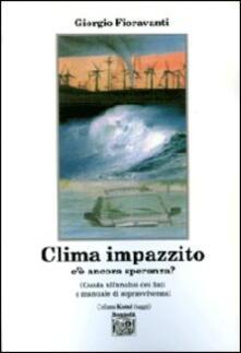 Clima impazzito, c'è ancora speranza? Guida all'analisi dei dati e manuale di sopravvivenza - Giorgio Fioravanti - copertina