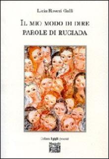 Il mio modo di dire parole di rugiada - Licia Roveri Galli - copertina