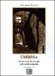Umbria. Terra ricca di energie e di sottili armonie
