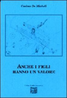 Anche i figli hanno un valore - Cosimo De Micheli - copertina